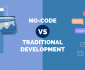No-code vs traditional development