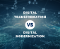 digital transformation vs. digital modernization