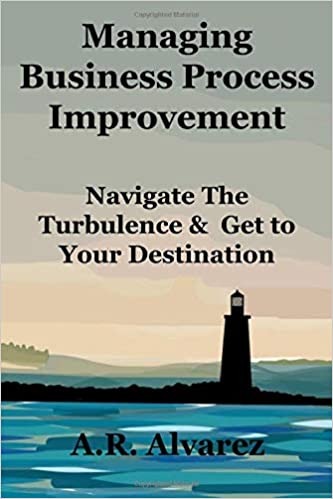 Managing Business Process Improvement: Navigate the Turbulence and Get to Your Destination